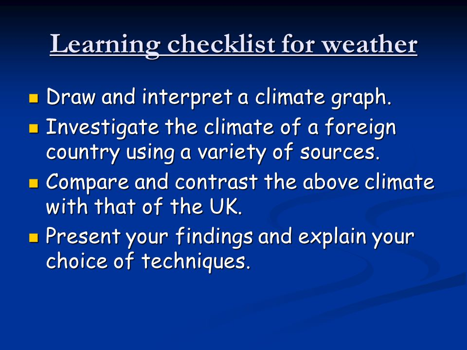 Learning checklist for weather Draw and interpret a climate graph. Draw and interpret a climate graph. Investigate the climate of a foreign country us