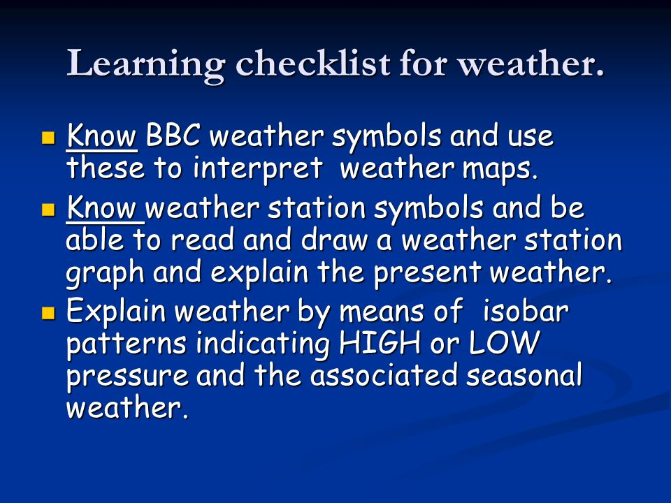 Learning checklist for weather. Know BBC weather symbols and use these to interpret weather maps. Know BBC weather symbols and use these to interpret