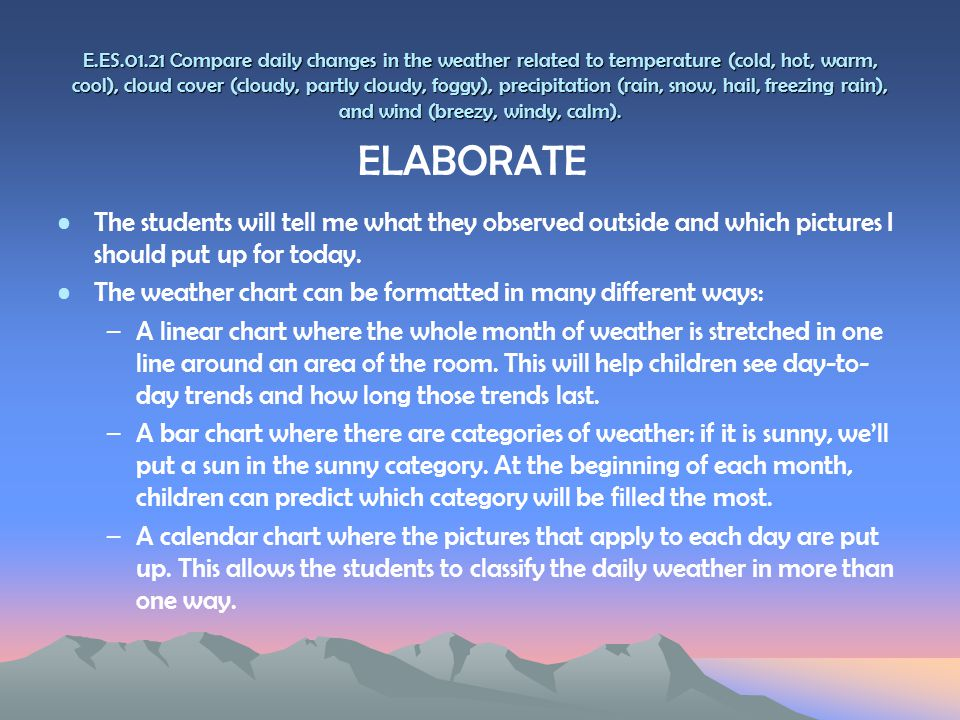 E.ES.01.21 Compare daily changes in the weather related to temperature (cold, hot, warm, cool), cloud cover (cloudy, partly cloudy, foggy), precipitat