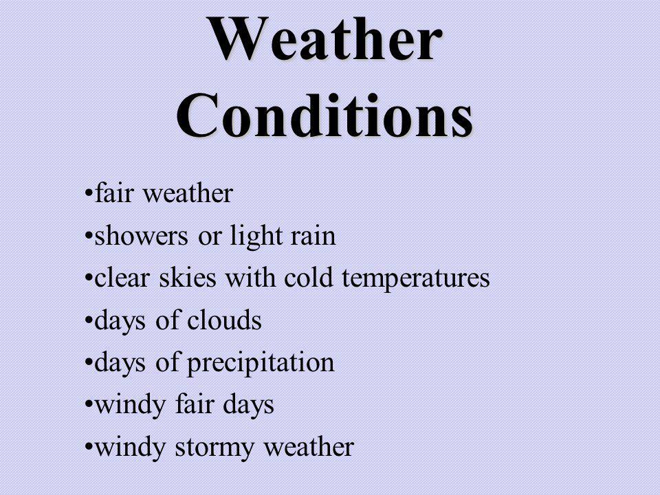 Weather Conditions fair weather showers or light rain clear skies with cold temperatures days of clouds days of precipitation windy fair days windy st