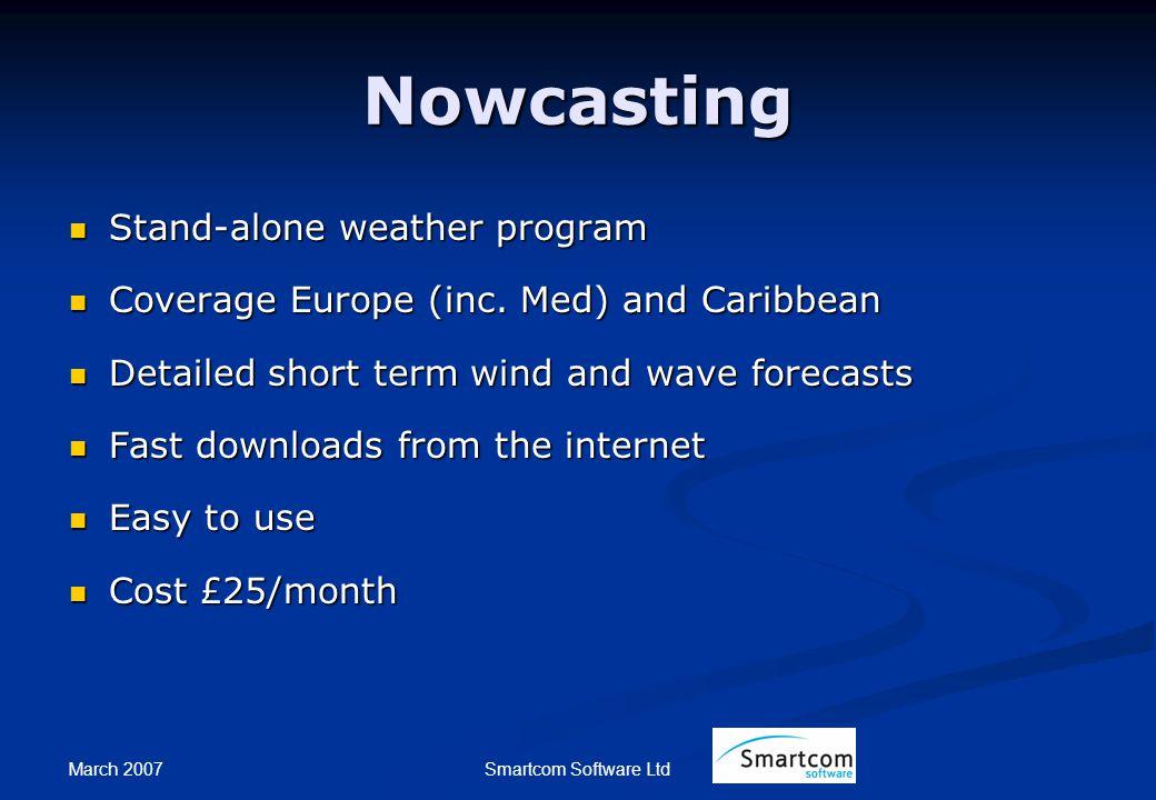 March 2007 Smartcom Software Ltd Nowcasting Stand-alone weather program Stand-alone weather program Coverage Europe (inc.