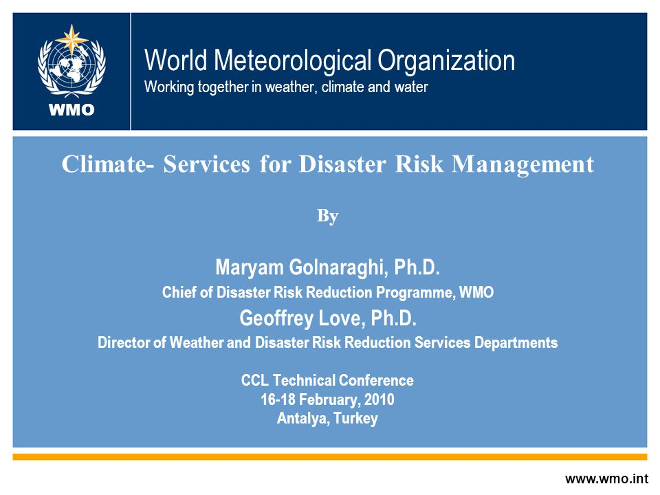 World Meteorological Organization Working together in weather, climate and water Climate- Services for Disaster Risk Management By Maryam Golnaraghi, Ph.D.