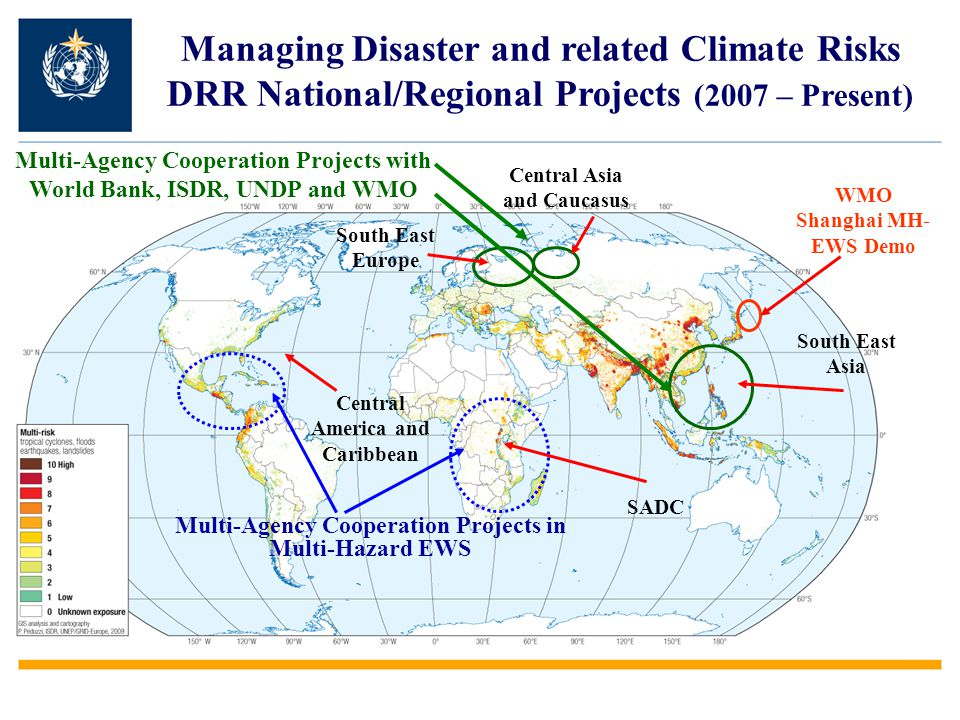 Multi-Agency Cooperation Projects with World Bank, ISDR, UNDP and WMO South East Europe Central Asia and Caucasus South East Asia SADC Central America and Caribbean WMO Shanghai MH- EWS Demo Multi-Agency Cooperation Projects in Multi-Hazard EWS Managing Disaster and related Climate Risks DRR National/Regional Projects (2007 – Present)