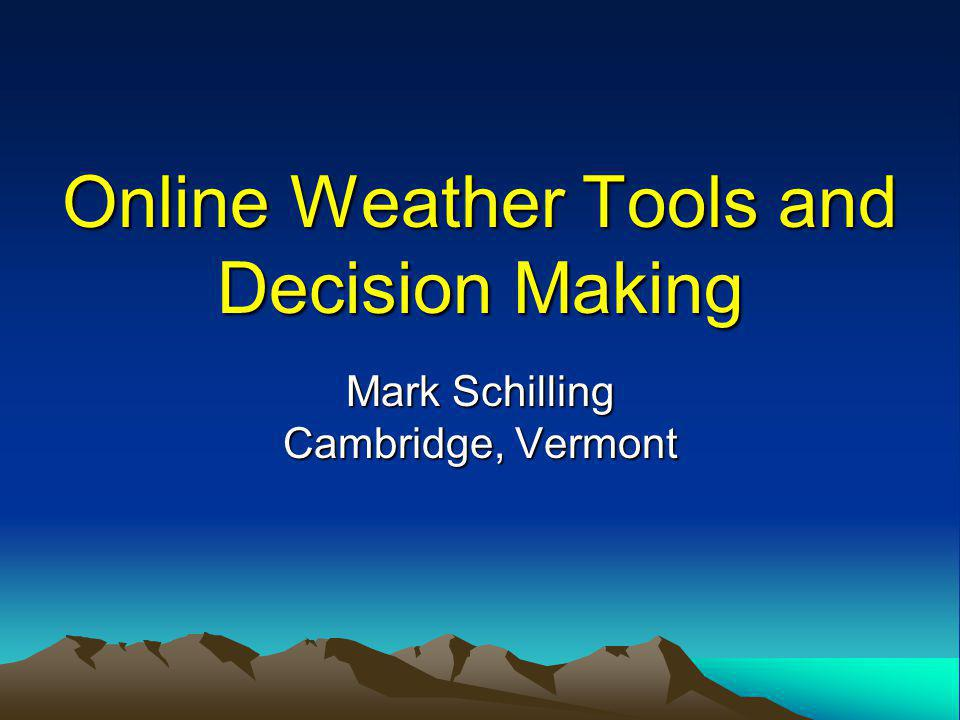 Online Weather Tools and Decision Making Mark Schilling Cambridge, Vermont