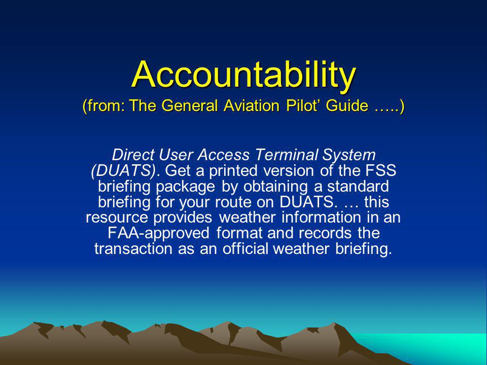 Accountability (from: The General Aviation Pilot Guide …..) Direct User Access Terminal System (DUATS).