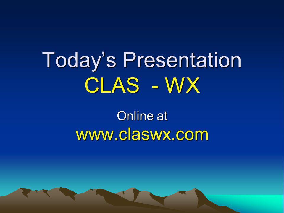 Todays Presentation CLAS - WX Online at www.claswx.com