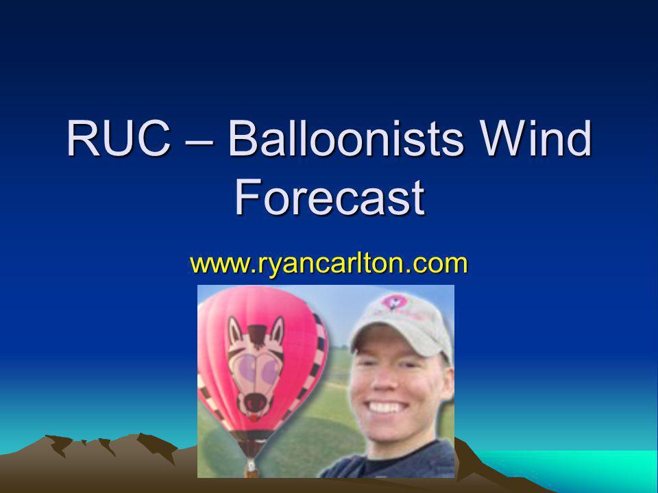 RUC – Balloonists Wind Forecast www.ryancarlton.com