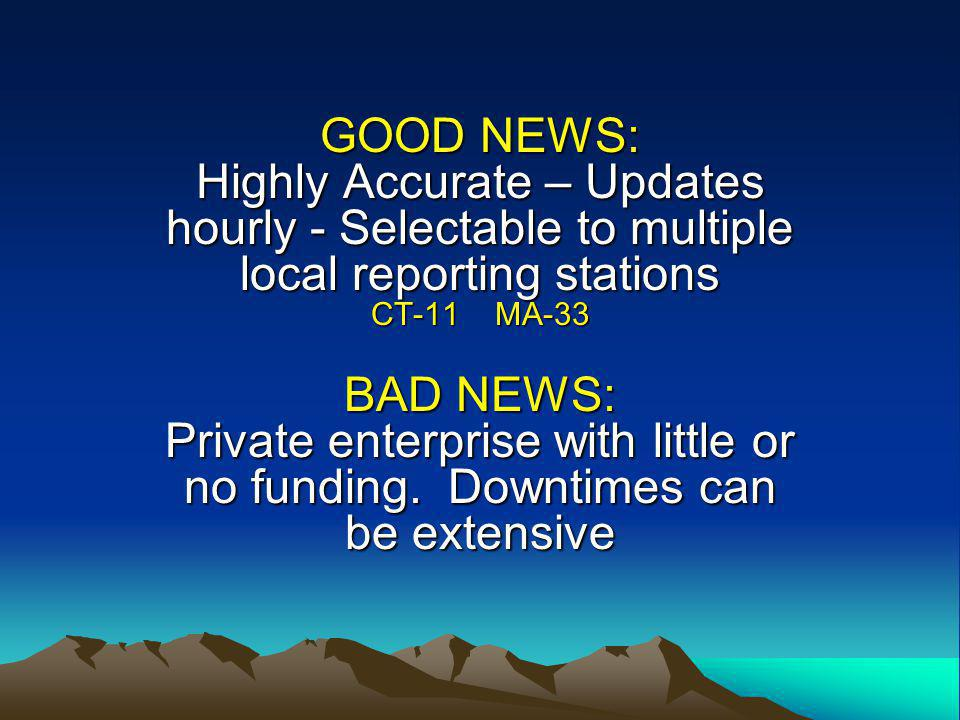 GOOD NEWS: Highly Accurate – Updates hourly - Selectable to multiple local reporting stations CT-11 MA-33 BAD NEWS: Private enterprise with little or no funding.