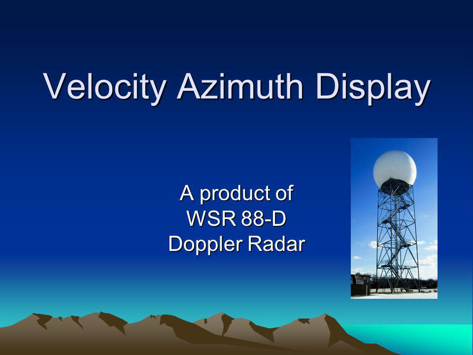 Velocity Azimuth Display A product of WSR 88-D Doppler Radar