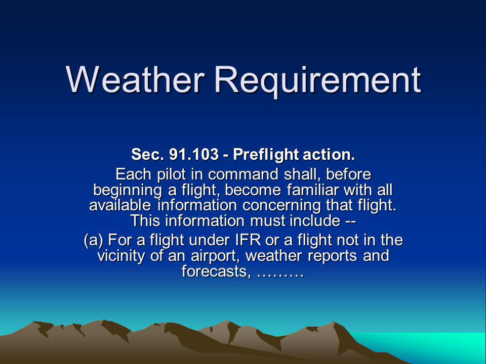 Weather Requirement Sec. 91.103 - Preflight action.