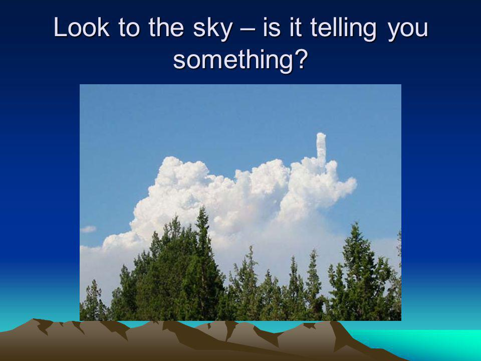 Look to the sky – is it telling you something