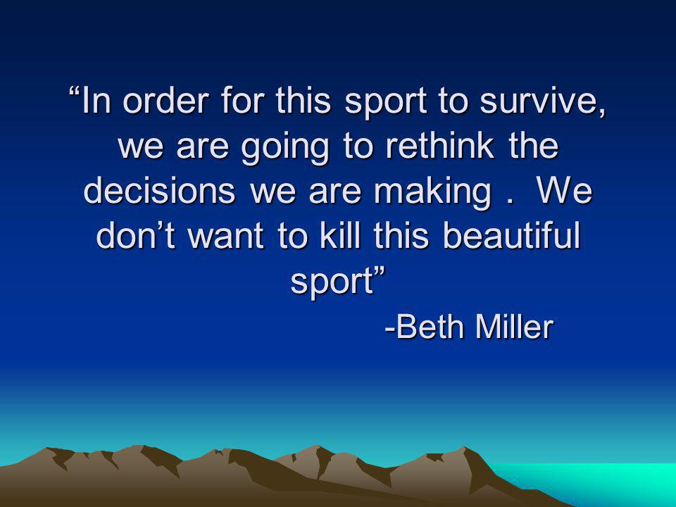In order for this sport to survive, we are going to rethink the decisions we are making.