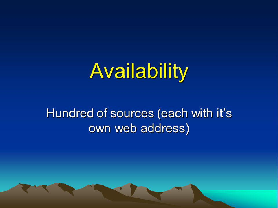 Availability Hundred of sources (each with its own web address)