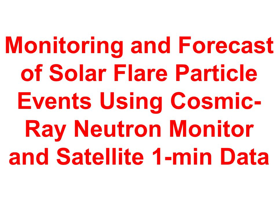 Monitoring and Forecast of Solar Flare Particle Events Using Cosmic- Ray Neutron Monitor and Satellite 1-min Data
