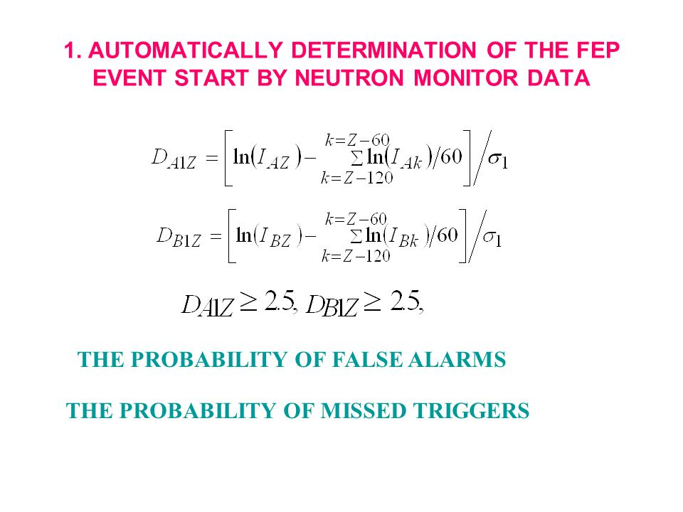1. AUTOMATICALLY DETERMINATION OF THE FEP EVENT START BY NEUTRON MONITOR DATA THE PROBABILITY OF FALSE ALARMS THE PROBABILITY OF MISSED TRIGGERS
