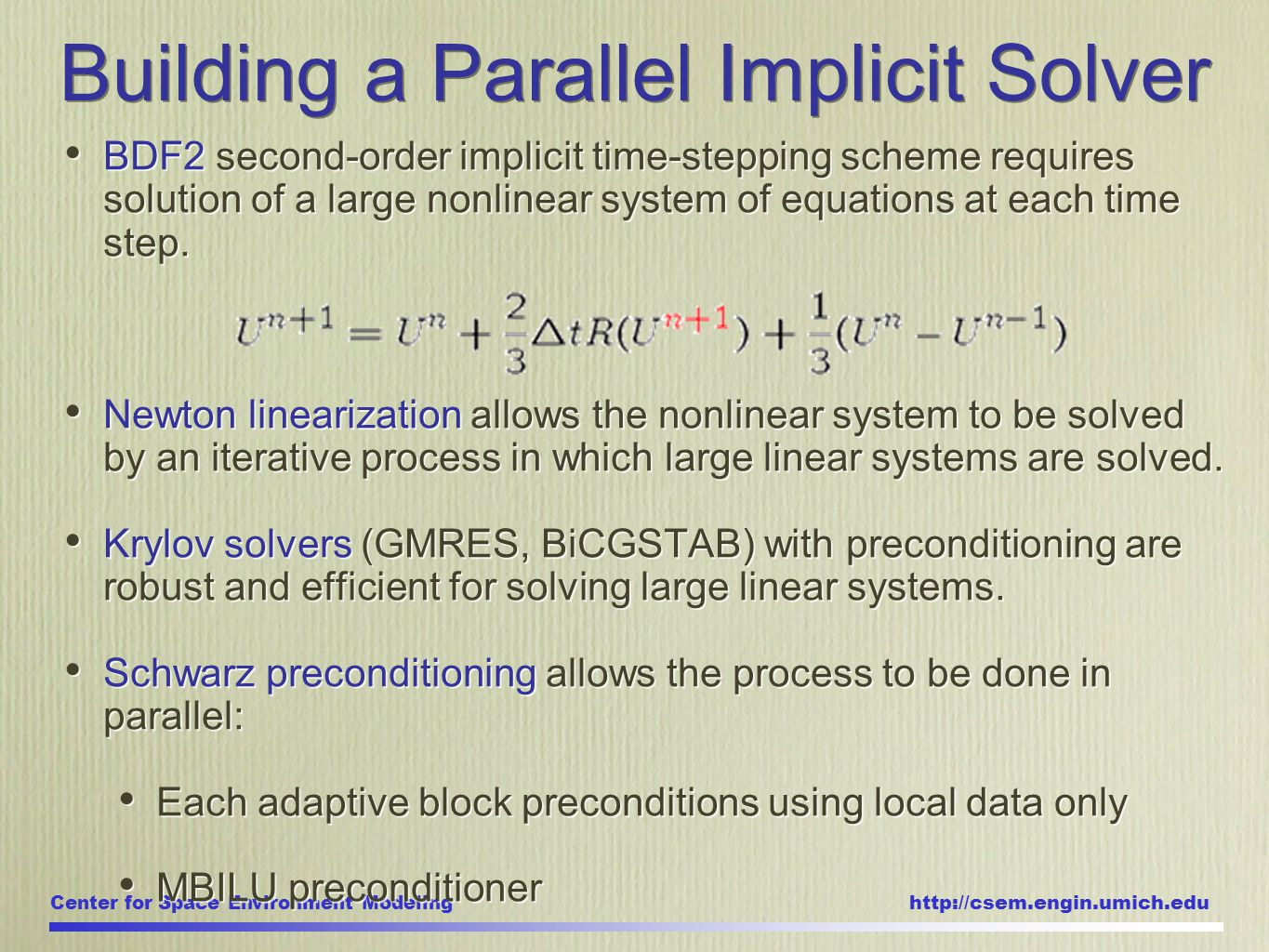 Center for Space Environment Modeling http://csem.engin.umich.edu BDF2 second-order implicit time-stepping scheme requires solution of a large nonlinear system of equations at each time step.