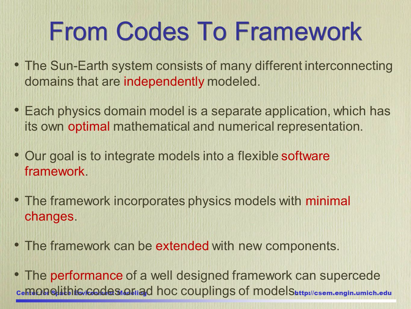 Center for Space Environment Modeling http://csem.engin.umich.edu From Codes To Framework The Sun-Earth system consists of many different interconnecting domains that are independently modeled.