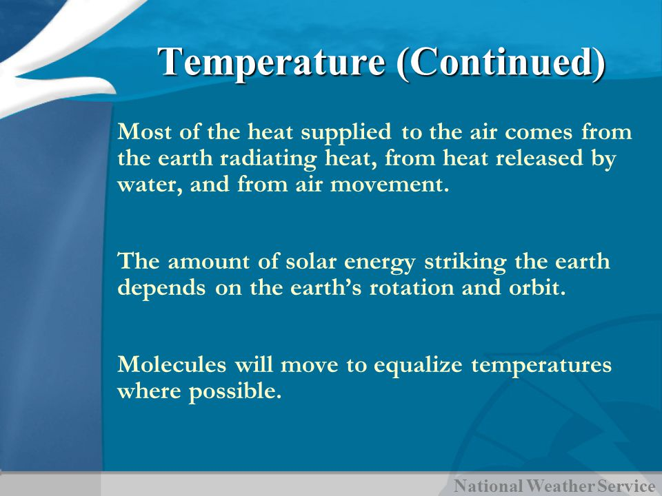 National Weather Service Temperature (Continued) Most of the heat supplied to the air comes from the earth radiating heat, from heat released by water