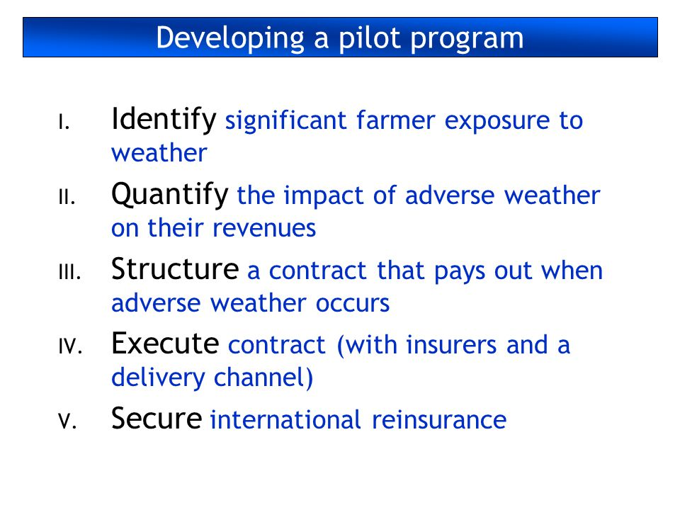 Developing a pilot program I. Identify significant farmer exposure to weather II.