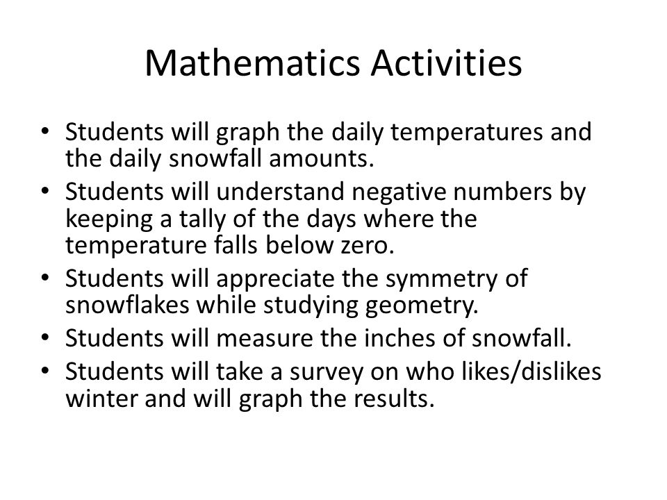 Mathematics Activities Students will graph the daily temperatures and the daily snowfall amounts.