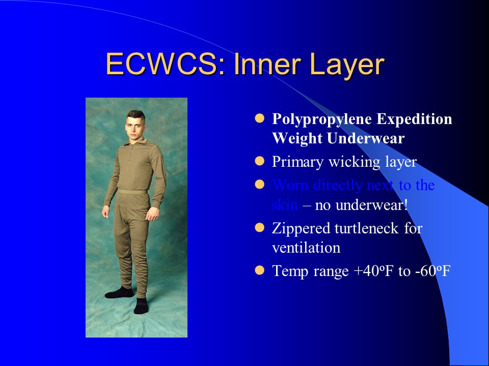 ECWCS: Inner Layer Polypropylene Expedition Weight Underwear Primary wicking layer Worn directly next to the skin – no underwear.