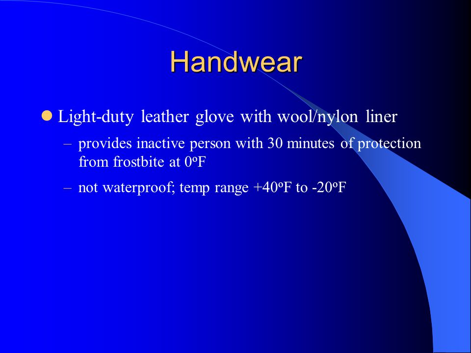 Handwear Light-duty leather glove with wool/nylon liner –provides inactive person with 30 minutes of protection from frostbite at 0 o F –not waterproo