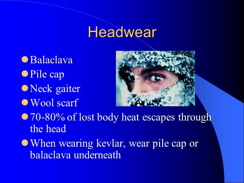 Headwear Balaclava Pile cap Neck gaiter Wool scarf 70-80% of lost body heat escapes through the head When wearing kevlar, wear pile cap or balaclava u