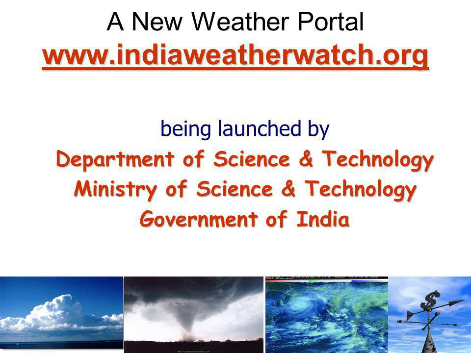 www.indiaweatherwatch.org www.indiaweatherwatch.org Launch of a Weather Portal www.indiaweatherwatch.org www.indiaweatherwatch.org A joint effort of India Meteorological Department National Centre for Medium Range Weather Forecasting Indian Institute of Tropical Meteorology