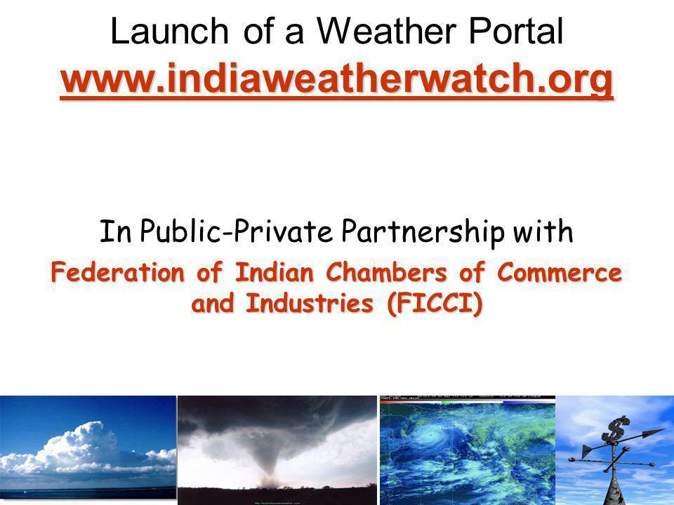 www.indiaweatherwatch.org www.indiaweatherwatch.org Launch of a Weather Portal www.indiaweatherwatch.org www.indiaweatherwatch.org Why a new Weather Portal .
