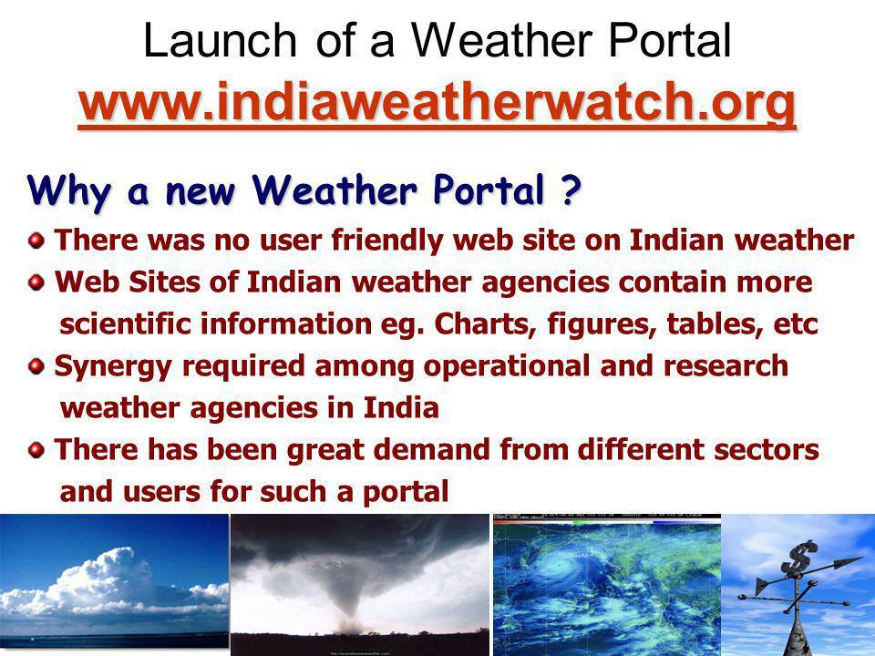 www.indiaweatherwatch.org www.indiaweatherwatch.org Launch of a Weather Portal www.indiaweatherwatch.org www.indiaweatherwatch.org Why a new Weather P