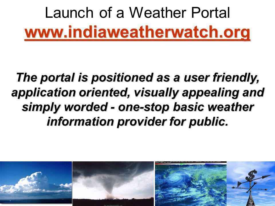 www.indiaweatherwatch.org www.indiaweatherwatch.org Launch of a Weather Portal www.indiaweatherwatch.org www.indiaweatherwatch.org The portal is posit