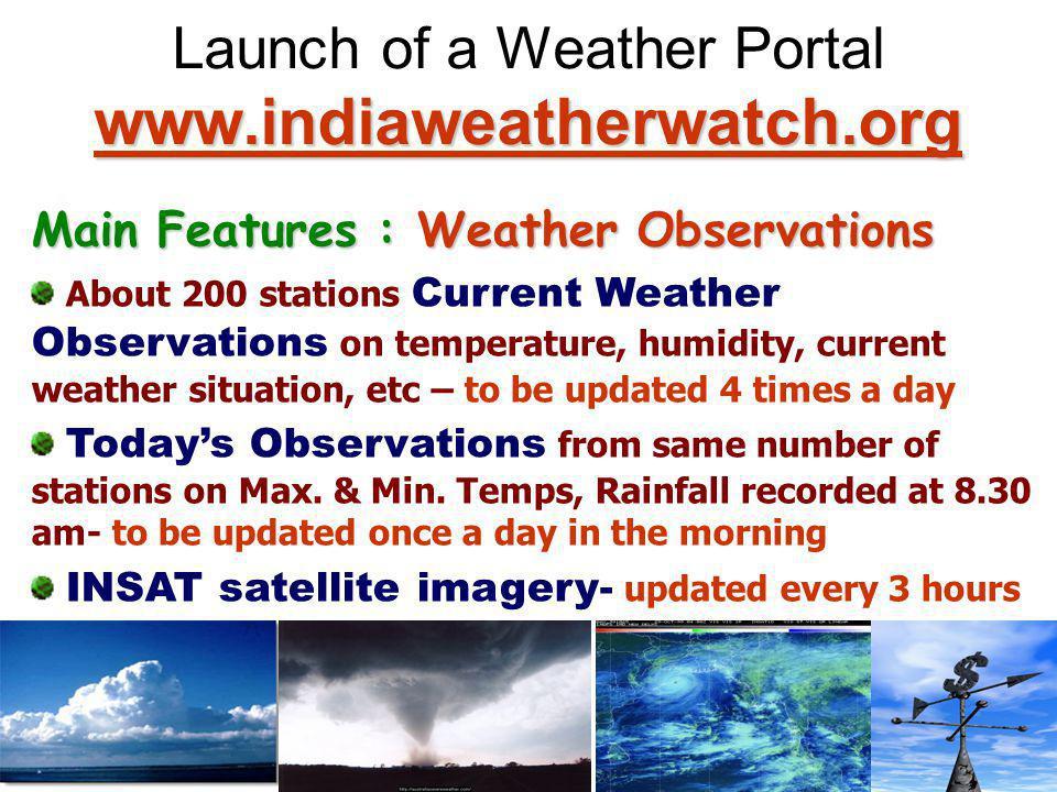 www.indiaweatherwatch.org www.indiaweatherwatch.org Launch of a Weather Portal www.indiaweatherwatch.org www.indiaweatherwatch.org Main Features : Wea