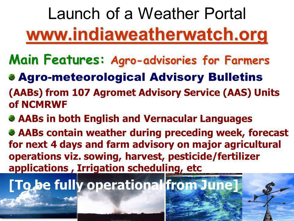 www.indiaweatherwatch.org www.indiaweatherwatch.org Launch of a Weather Portal www.indiaweatherwatch.org www.indiaweatherwatch.org Main Features: Agro