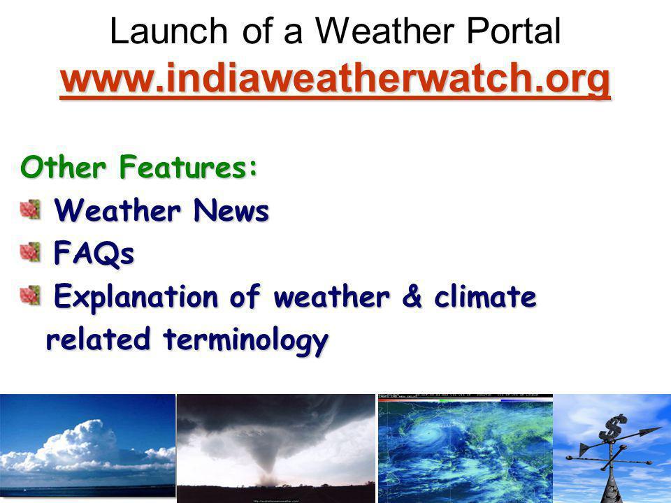www.indiaweatherwatch.org www.indiaweatherwatch.org Launch of a Weather Portal www.indiaweatherwatch.org www.indiaweatherwatch.org Other Features: Weather News Weather News FAQs FAQs Explanation of weather & climate Explanation of weather & climate related terminology related terminology