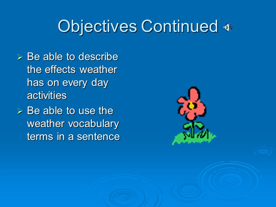 Objectives Describe and identify major weather components across the country Describe and identify major weather components across the country Be able to list the characteristics of the different seasons Be able to list the characteristics of the different seasons Be able to describe local weather patterns Be able to describe local weather patterns