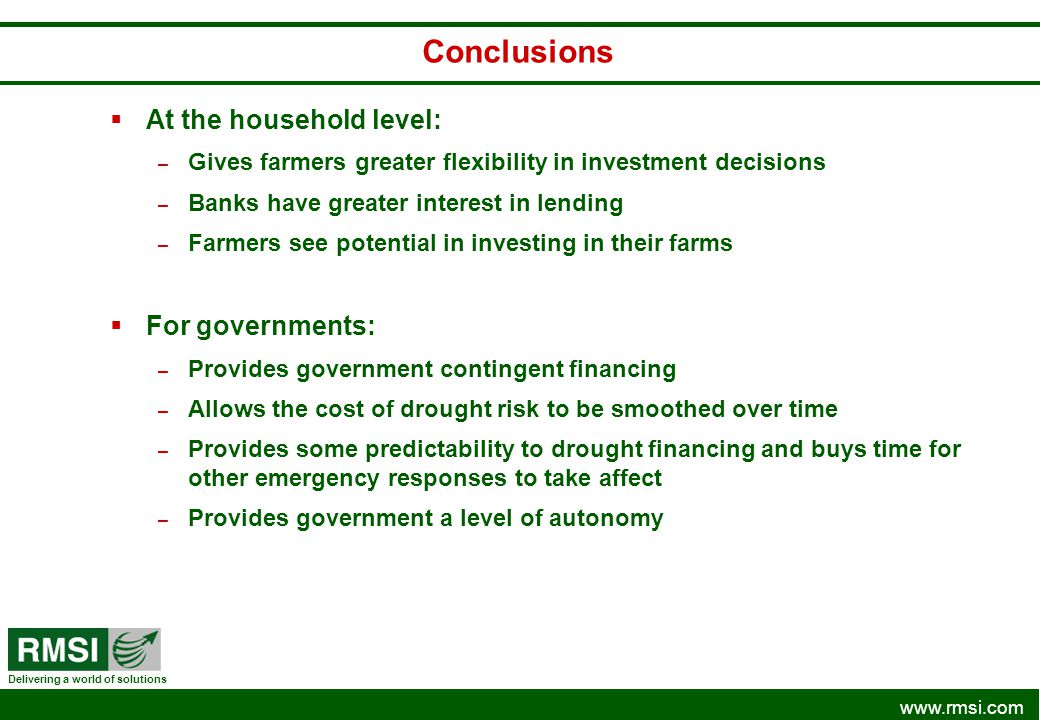 www.rmsi.com Delivering a world of solutions At the household level: – Gives farmers greater flexibility in investment decisions – Banks have greater