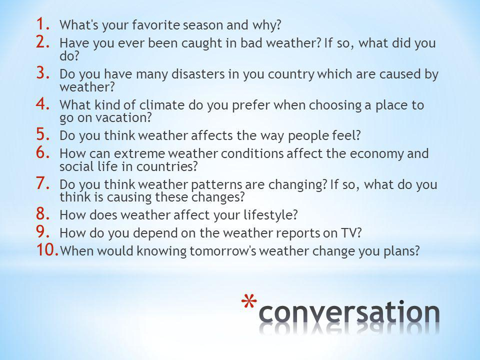1. What s your favorite season and why. 2. Have you ever been caught in bad weather.