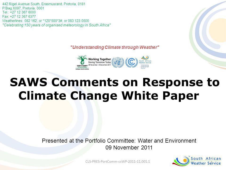 1 SAWS Comments on Response to Climate Change White Paper 442 Rigel Avenue South, Erasmusrand, Pretoria, 0181 P/Bag X097, Pretoria, 0001 Tel.: +27 12