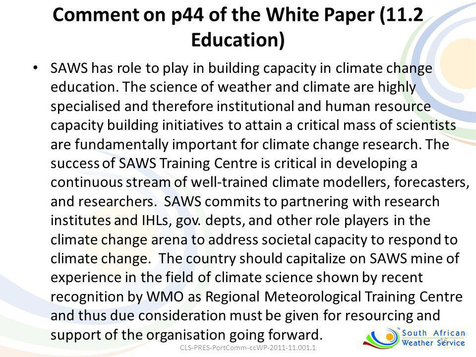 Comment on p44 of the White Paper (11.2 Education) SAWS has role to play in building capacity in climate change education. The science of weather and