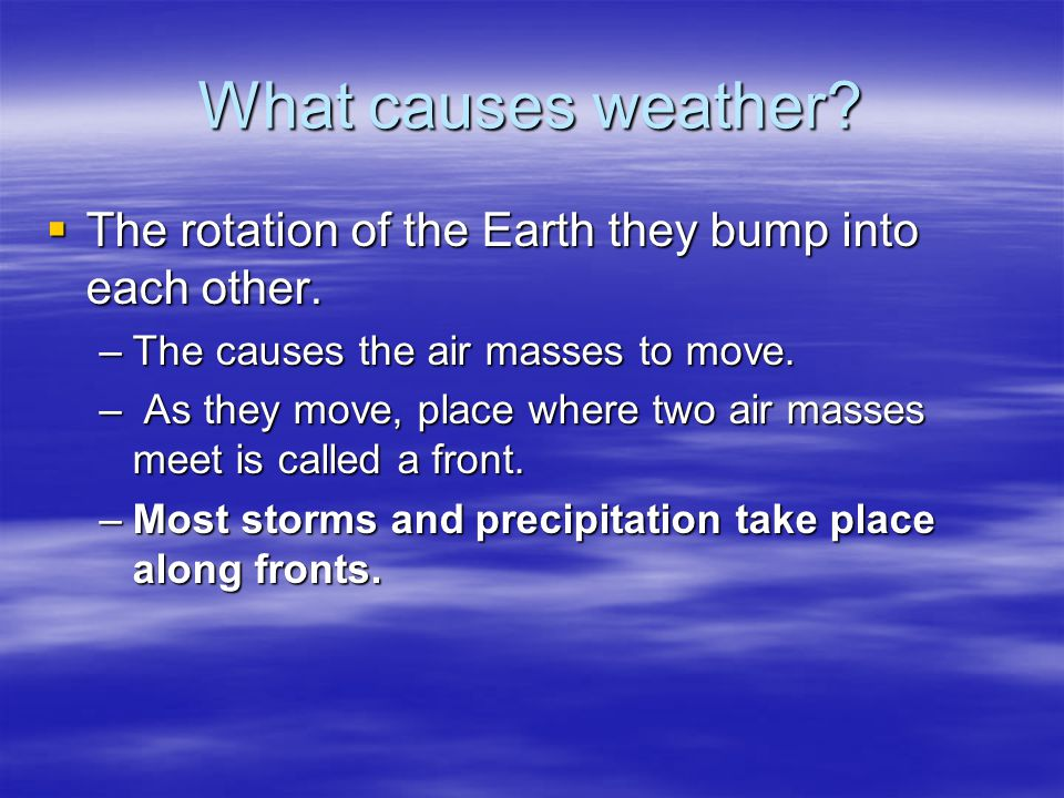 What causes weather? Air masses that form near the equator are usually warm. Air masses that form near the equator are usually warm. Air masses that f