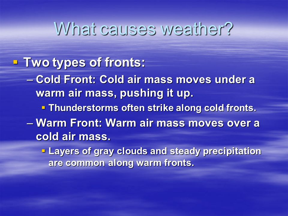 What causes weather? The rotation of the Earth they bump into each other. The rotation of the Earth they bump into each other. –The causes the air mas