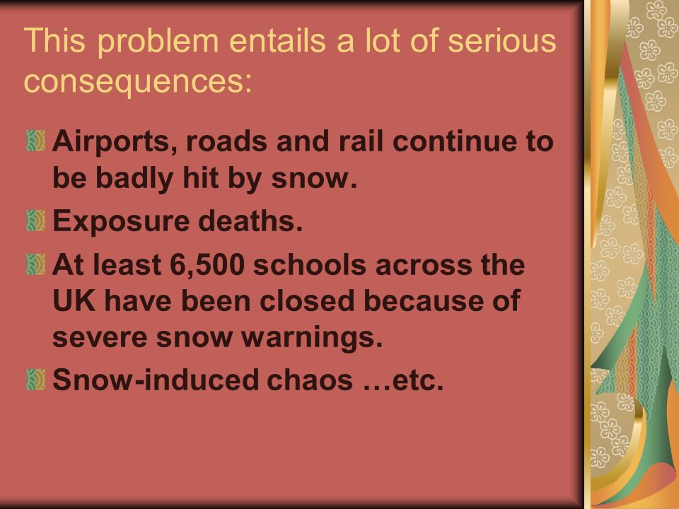 This problem entails a lot of serious consequences: Airports, roads and rail continue to be badly hit by snow. Exposure deaths. At least 6,500 schools