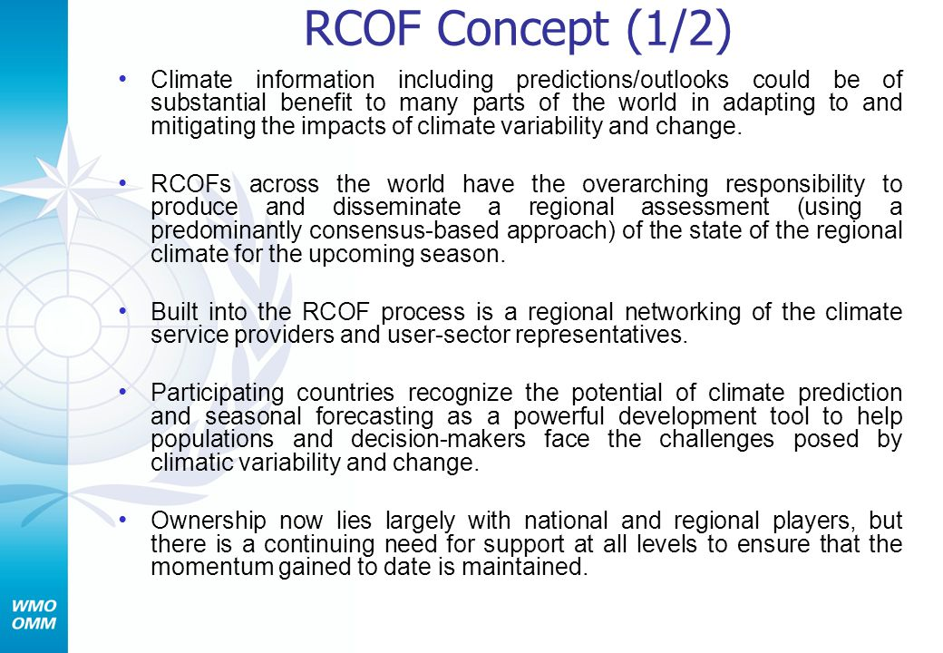 RCOF Concept (1/2) Climate information including predictions/outlooks could be of substantial benefit to many parts of the world in adapting to and mitigating the impacts of climate variability and change.
