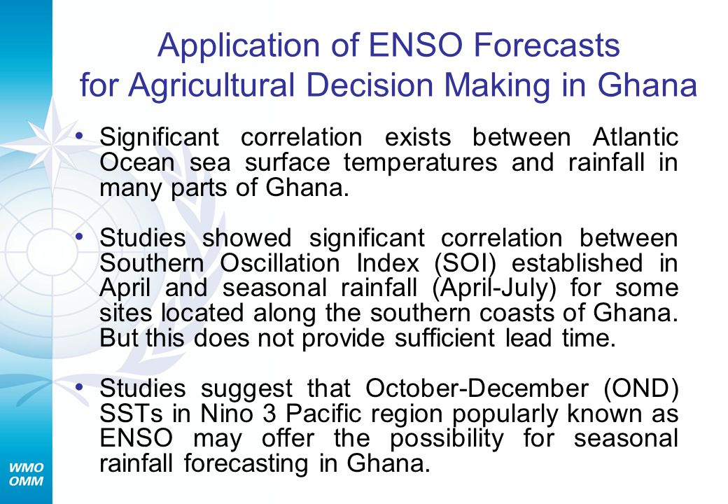 Application of ENSO Forecasts for Agricultural Decision Making in Ghana Significant correlation exists between Atlantic Ocean sea surface temperatures and rainfall in many parts of Ghana.