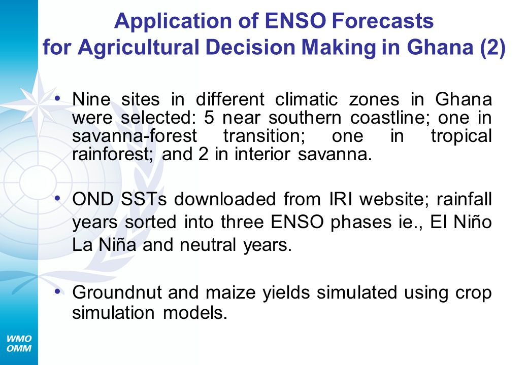 Application of ENSO Forecasts for Agricultural Decision Making in Ghana (2) Nine sites in different climatic zones in Ghana were selected: 5 near southern coastline; one in savanna-forest transition; one in tropical rainforest; and 2 in interior savanna.