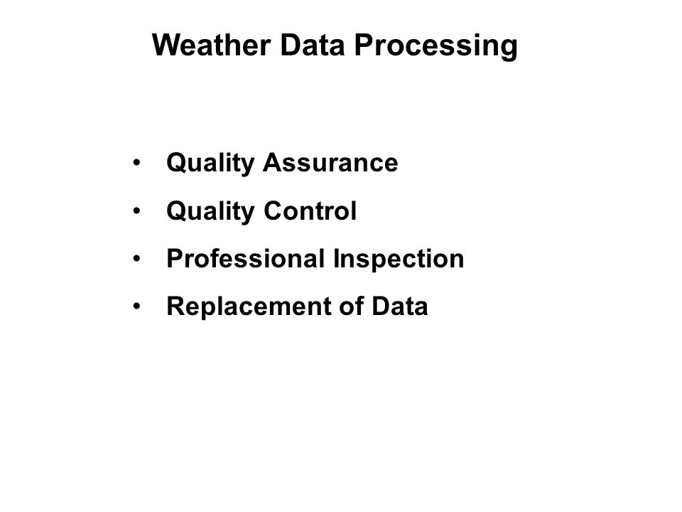 Weather Data Processing Quality Assurance Quality Control Professional Inspection Replacement of Data Quality Assurance Quality Control Professional Inspection Replacement of Data