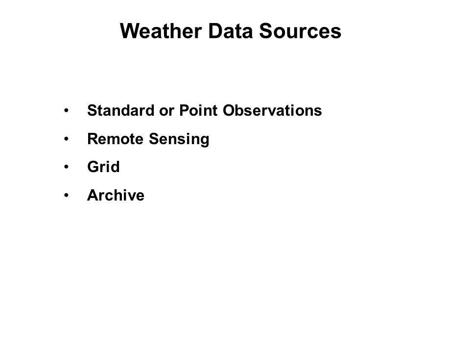 Weather Data Sources Standard or Point Observations Remote Sensing Grid Archive Standard or Point Observations Remote Sensing Grid Archive