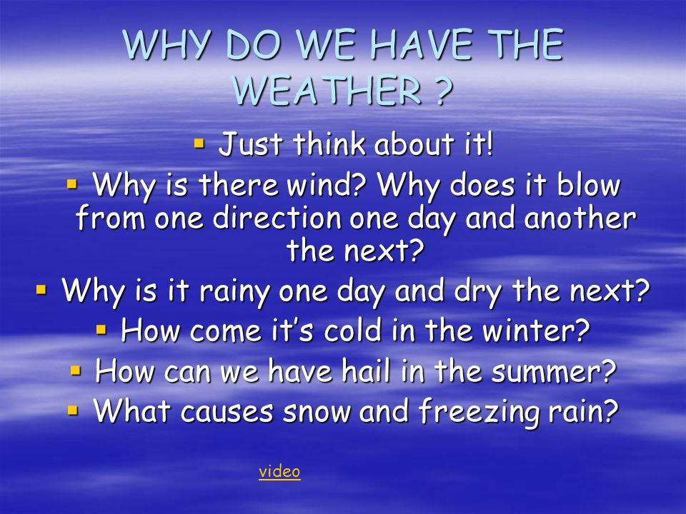 Lets take a look at the weather picture and why we have weather!