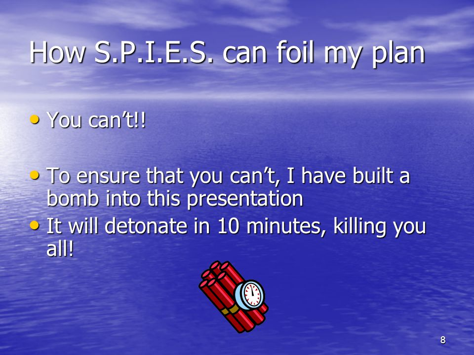 8 How S.P.I.E.S. can foil my plan You cant!. You cant!.