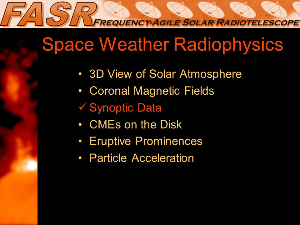 Space Weather Radiophysics 3D View of Solar Atmosphere Coronal Magnetic Fields Synoptic Data CMEs on the Disk Eruptive Prominences Particle Acceleration 3D View of Solar Atmosphere Coronal Magnetic Fields Synoptic Data CMEs on the Disk Eruptive Prominences Particle Acceleration